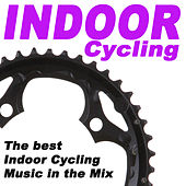 Indoor Cyclling - The Best Indoor Cycling Music in the Mix by Various Artists