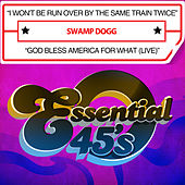I Won't Be Run over by the Same Train Twice / God Bless America for What (Live) [Digital 45] by Swamp Dogg