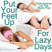 Put Your Feet Up: For Lazy Days by Let The Music Play