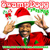 Swamp Dogg & Friends: Your Not so Typical Christmas by Various Artists
