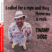 I Called for a Rope and They Threw Me a Rock (Digitally Remastered) by Swamp Dogg
