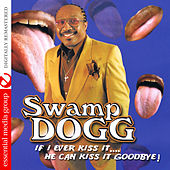 If I Ever Kiss It…. He Can Kiss It Goodbye! (Digitally Remastered) by Swamp Dogg
