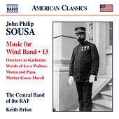 Sousa: Music for Wind Band, Vol. 13 (Arr. Keith Brion for Wind Band) by The Central Band Of The Royal Air Force