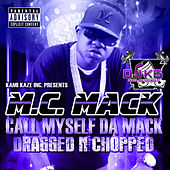Call Myself da Mack (Dragged n Chopped) by M.C. Mack