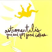 You and Yer Good Ideas by Astronautalis
