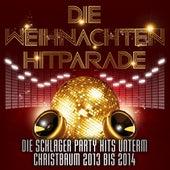 Die Weihnachten Hitparade – Die Schlager Party Hits unterm Christbaum 2013 bis 2014 by Various Artists