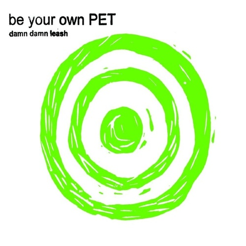Damn Damn Leash / Electric Shake by Be Your Own Pet