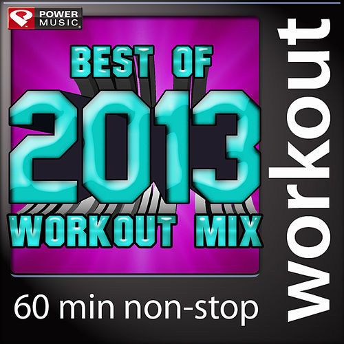 Best of 2013 Workout Mix (60 Min Non-Stop Workout Mix (130 BPM) ) by Various Artists
