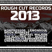 Rough Cut Records 2013 by Various Artists