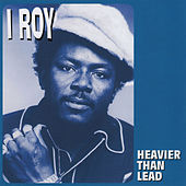 Heavier Than Lead by I-Roy