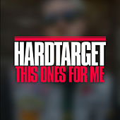 This One's for Me - Single by Hard Target