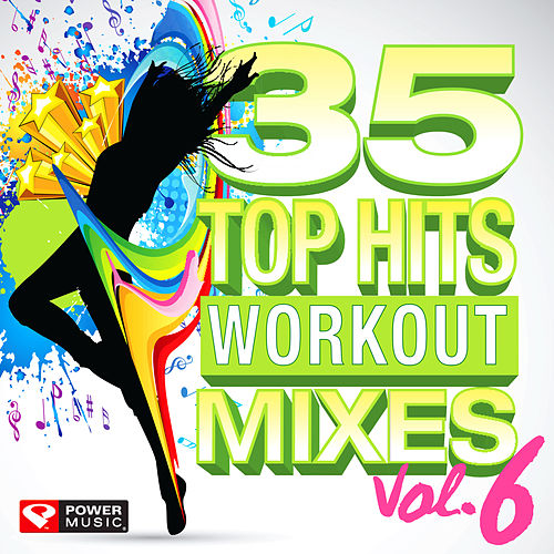 35 Top Hits, Vol. 6 - Workout Mixes (Unmixed Workout Music Ideal for Gym, Jogging, Running, Cycling, Cardio and Fitness) by Various Artists