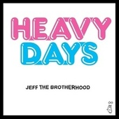 Heavy Days by JEFF The Brotherhood