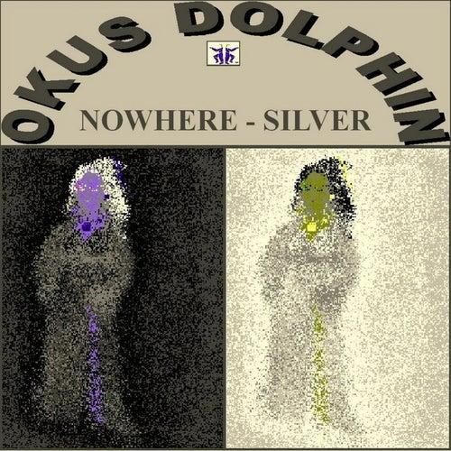 Nowhere / Silver (Double Album) by Okus Dolphin