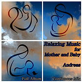 Relaxing Music for Mother and Baby: Full Album Continuous Mix by Andreas