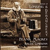Songs Of Longing And Debauchery by Frank Mackey