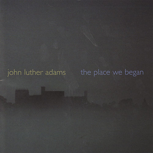 The Place We Began by John Luther Adams