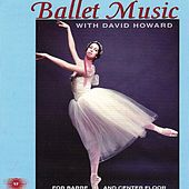 Ballet Music With David Howard for Barre and Center Floor by David Howard