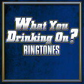 What You Drinking on by Various Artists