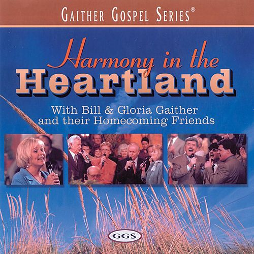 Harmony In The Heartland by Bill & Gloria Gaither