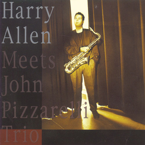 Harry Allen Meets The John Pizzarelli Trio by Harry Allen