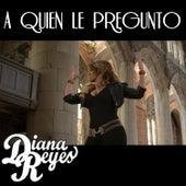 A Quien Le Pregunto - Single by Diana Reyes
