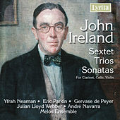 John Ireland: Sextet, Trios, Sonatas by Various Artists