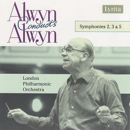 Alwyn: Symphonies No. 2, 3 & 5 by London Philharmonic Orchestra