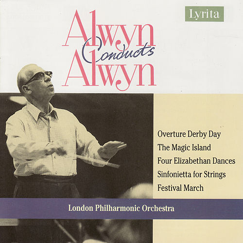 Alwyn: Sinfonietta, Magic Island, Derby Day, etc by London Philharmonic Orchestra