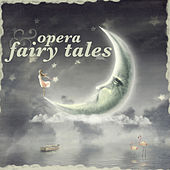 Opera and Fairy Tales by Various Artists