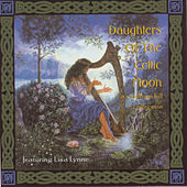 Daughters Of The Celtic Moon by Lisa Lynne