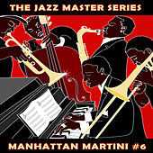 The Jazz Master Series: Manhattan Martini, Vol. 6 by Various Artists