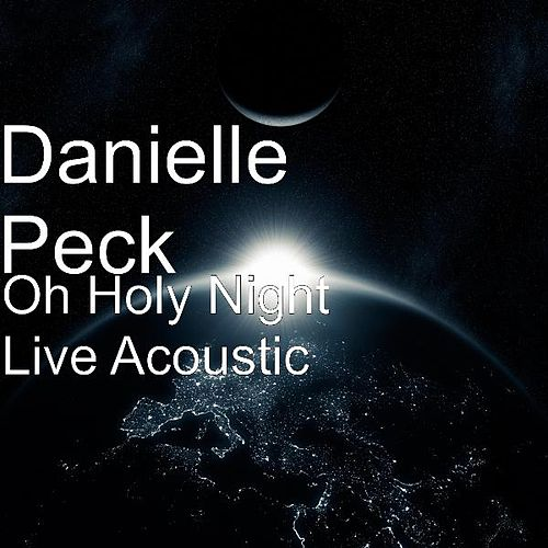 Oh Holy Night (Live Acoustic) by Danielle Peck