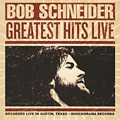 Greatest Hits Live by Bob Schneider