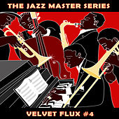 The Jazz Master Series: Velvet Flux, Vol. 4 by Various Artists