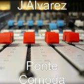 Ponte Comoda by J. Alvarez