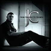 From Tragedy to Triumph by JC