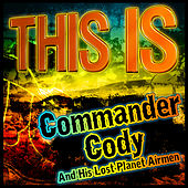 This Is Commander Cody and His Lost Planet Airmen by Commander Cody