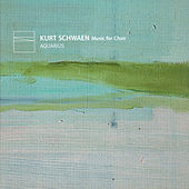 KURT SCHWAEN Music for Choir by Aquarius