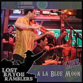 Live a La Blue Moon by Lost Bayou Ramblers