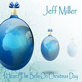 I Heard the Bells On Christmas Day by Jeff Miller