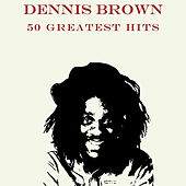 50 Greatest Hits Dennis Brown by Various Artists