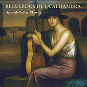 Recuerdos de La Alhambra. Spanish Guitar Classics by Various Artists