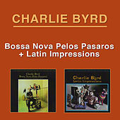 Bossa Nova Pelos Passaros + Latin Impressions by Charlie Byrd