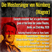 Die Meistersinger von Nürnberg (Wagner) - Excerpts recorded 'live' at a performance given at the Unter der Linden Theatre, Berlin, on 22nd May, 1928 by Various Artists