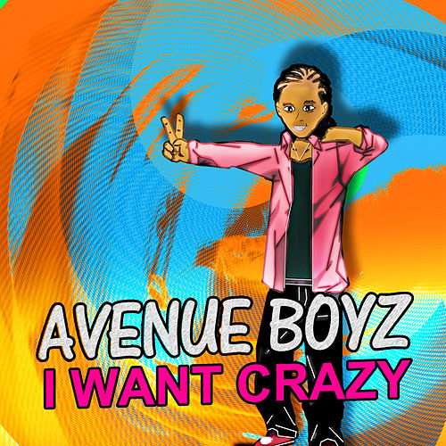 I Want Crazy by Avenue Boyz
