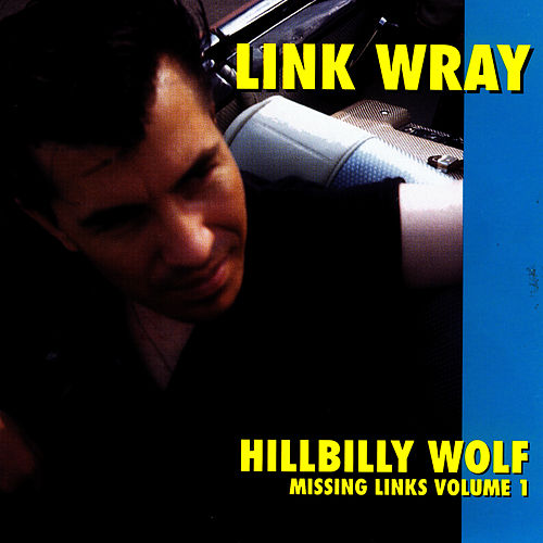 Hillbilly Wolf - Missing Links Vol. 1 by Link Wray