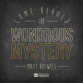 Come Behold the Wondrous Mystery - Single by Matt Boswell
