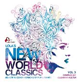 Lola's New World Classics, Vol. 3 (Beautiful Cover Versions of Pupular Hits, Compiled by Gülbahar Kültür) von Various Artists