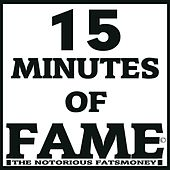 15 Minutes of Fame by Fats Money